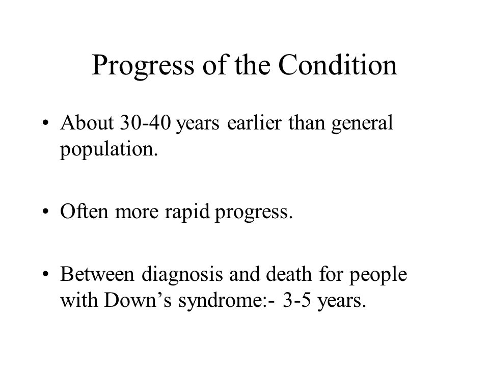 Progress of the Condition About 30-40 years earlier than general population.