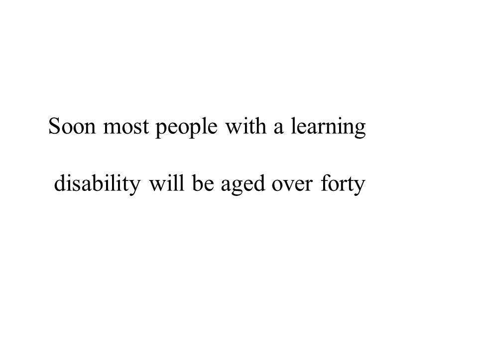 Soon most people with a learning disability will be aged over forty