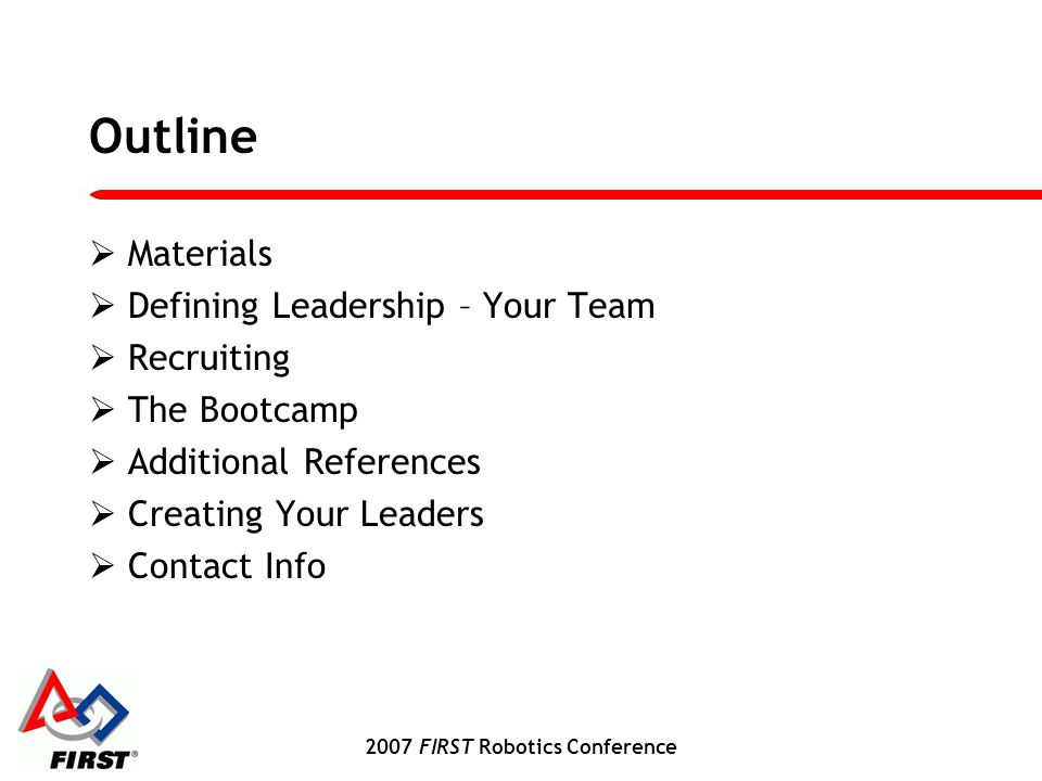 2007 FIRST Robotics Conference Materials – CD Packet Leadership Bootcamp Leadership Bootcamp Presentation Leadership Bootcamp Workbook Bootcamp Schedule Planning Schedule Student Leaders Leadership Application Mentor Leadership Application Review Interview Questions Co-op Interview Evaluation Leadership Ballot Leadership Checkup