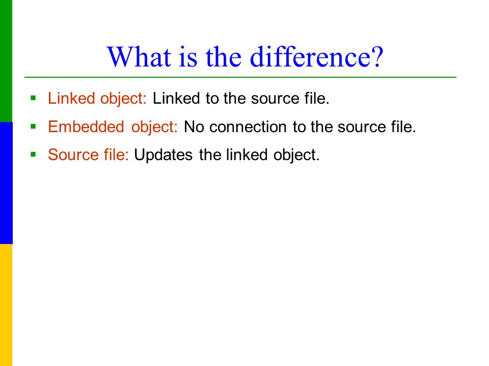 What is the difference.  Linked object: Linked to the source file.