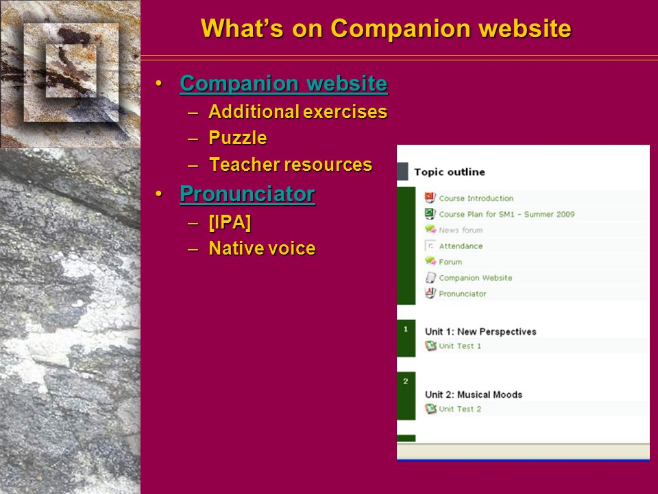 What's on Companion website Companion websiteCompanion websiteCompanion websiteCompanion website –Additional exercises –Puzzle –Teacher resources PronunciatorPronunciatorPronunciator –[IPA] –Native voice