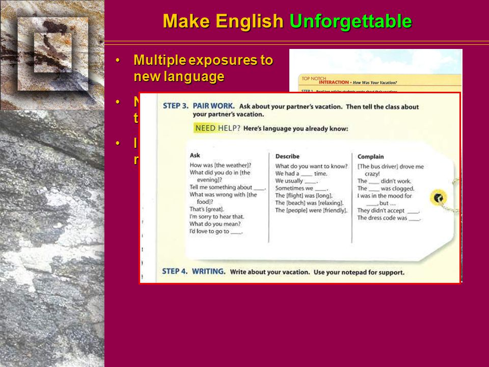 Make English Unforgettable Multiple exposures to new languageMultiple exposures to new language Numerous opportunities to practice itNumerous opportunities to practice it Intensive, systematic recyclingIntensive, systematic recycling