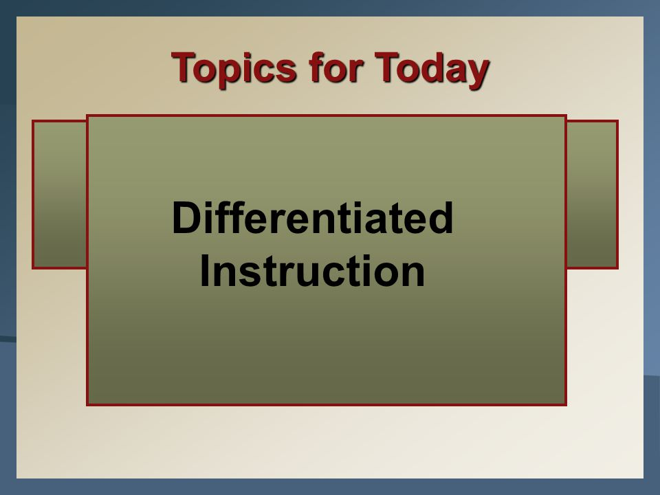 Topics for Today Instructional Ladders Differentiated Instruction Differentiated Instruction