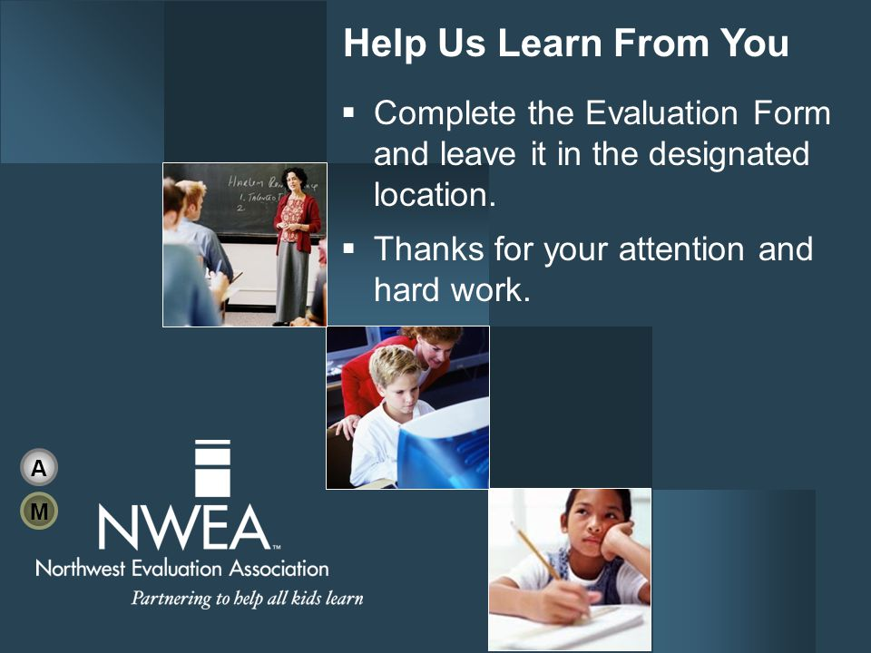 Help Us Learn From You  Complete the Evaluation Form and leave it in the designated location.