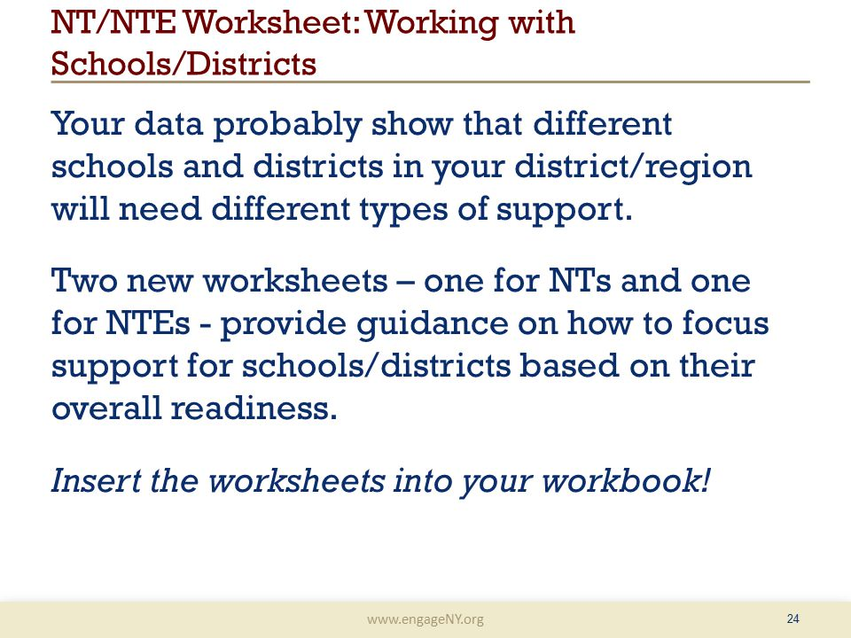 www.engageNY.org NT/NTE Worksheet: Working with Schools/Districts Your data probably show that different schools and districts in your district/region will need different types of support.