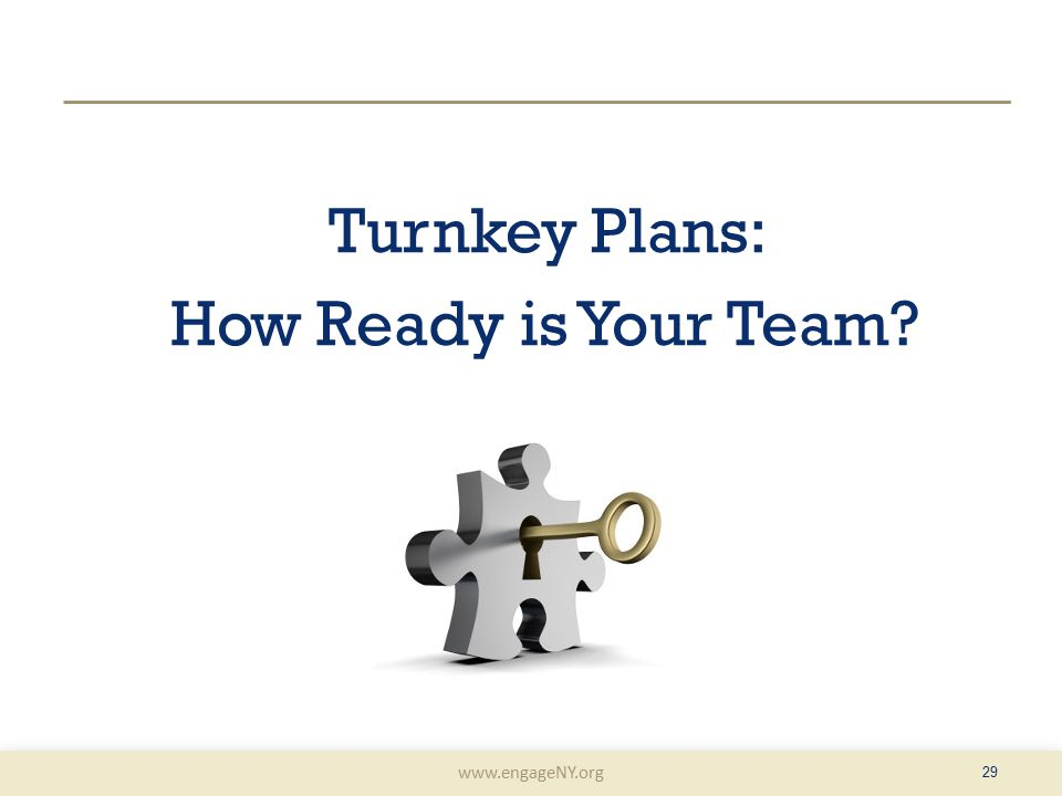 www.engageNY.org Turnkey Plans: How Ready is Your Team 29