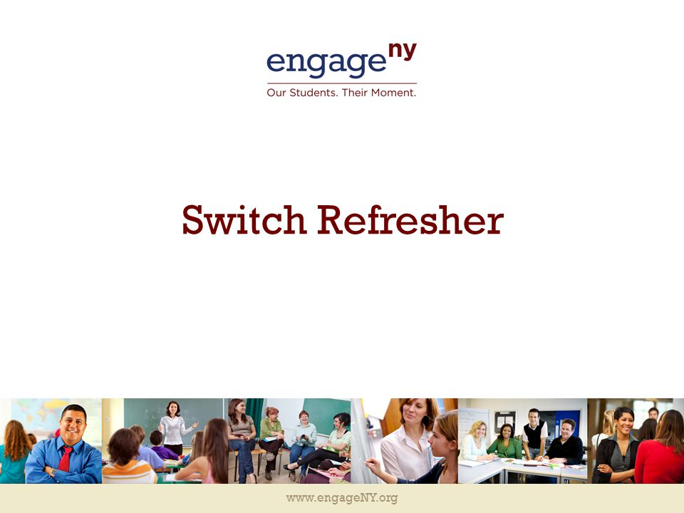 www.engageNY.org Switch Refresher
