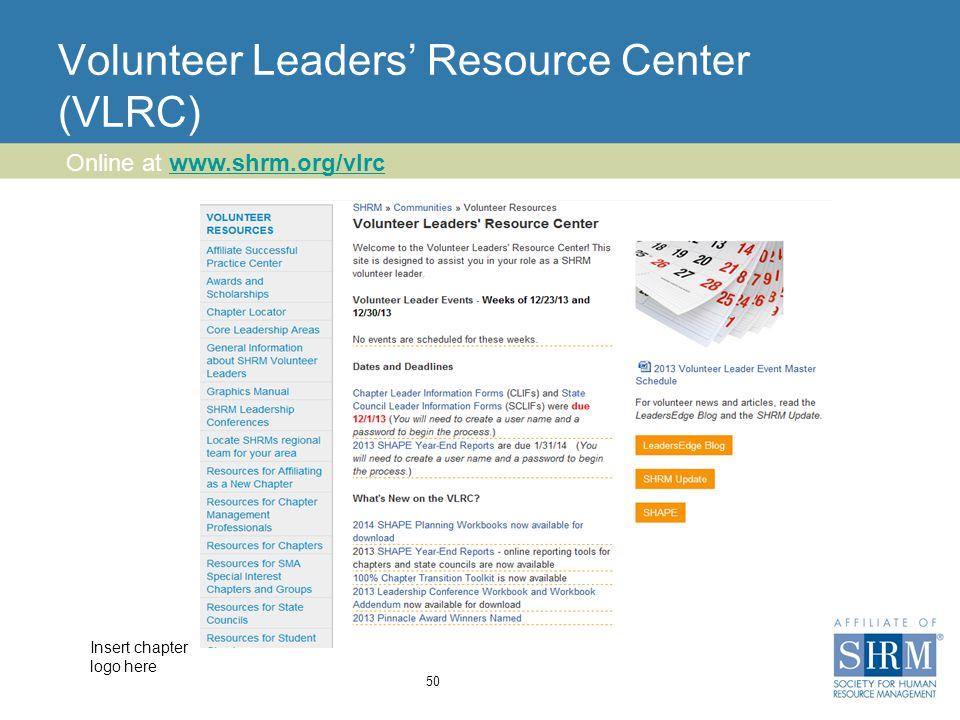 Insert chapter logo here Volunteer Leaders' Resource Center (VLRC) 50 Online at www.shrm.org/vlrcwww.shrm.org/vlrc
