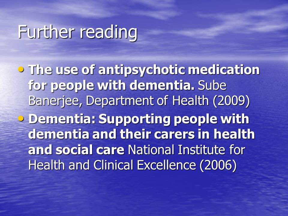Further reading The use of antipsychotic medication for people with dementia.