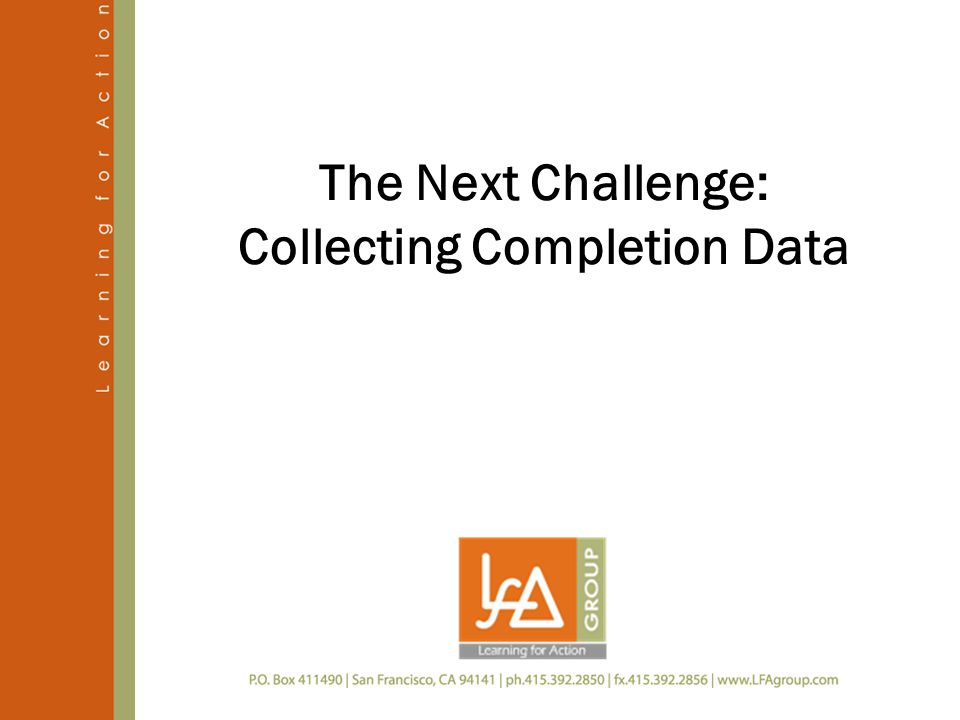 The Next Challenge: Collecting Completion Data