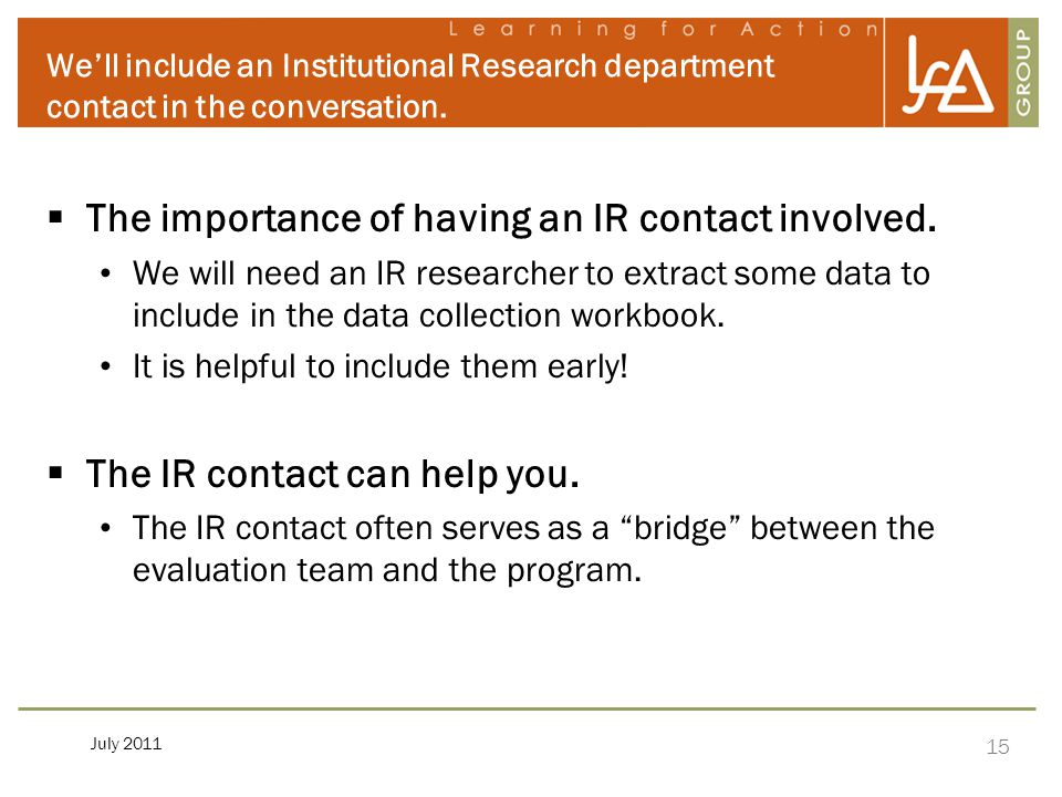 15 July 2011 We'll include an Institutional Research department contact in the conversation.