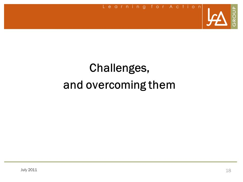 18 July 2011 Challenges, and overcoming them