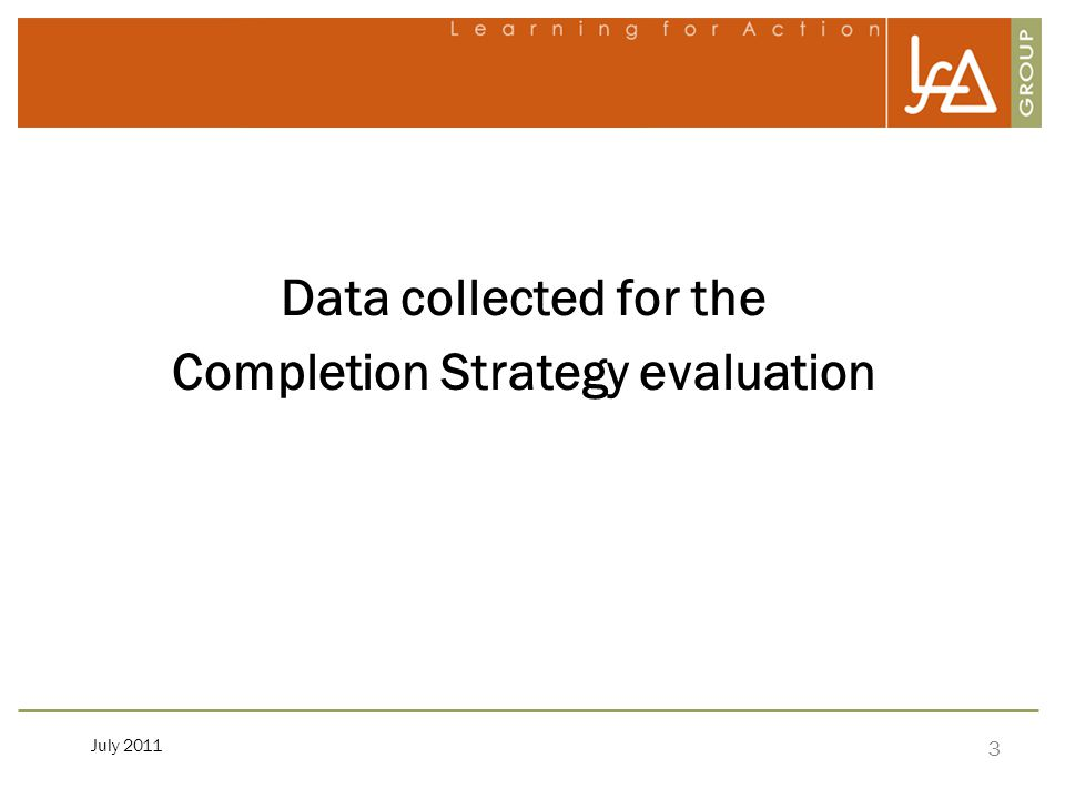 3 July 2011 Data collected for the Completion Strategy evaluation