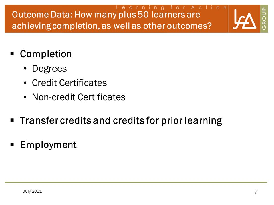 7 July 2011 Outcome Data: How many plus 50 learners are achieving completion, as well as other outcomes.