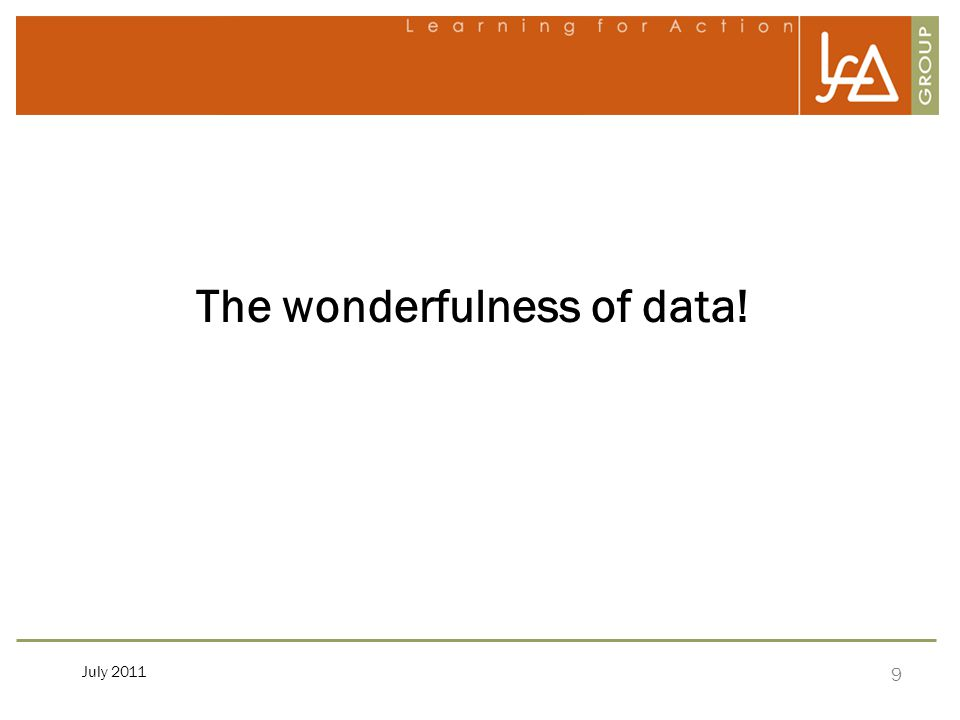 9 July 2011 The wonderfulness of data!