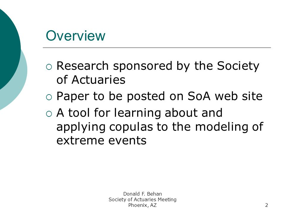 Donald F. Behan Society of Actuaries Meeting Phoenix, AZ2 Overview  Research sponsored by the Society of Actuaries  Paper to be posted on SoA web si