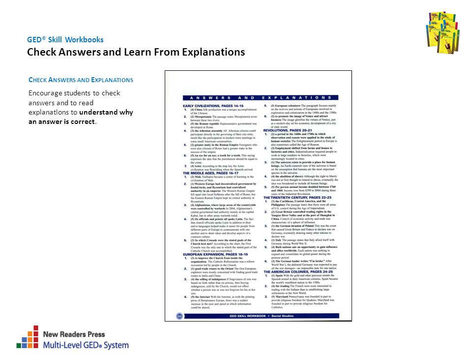 GED® Skill Workbooks Check Answers and Learn From Explanations C HECK A NSWERS AND E XPLANATIONS Encourage students to check answers and to read expla