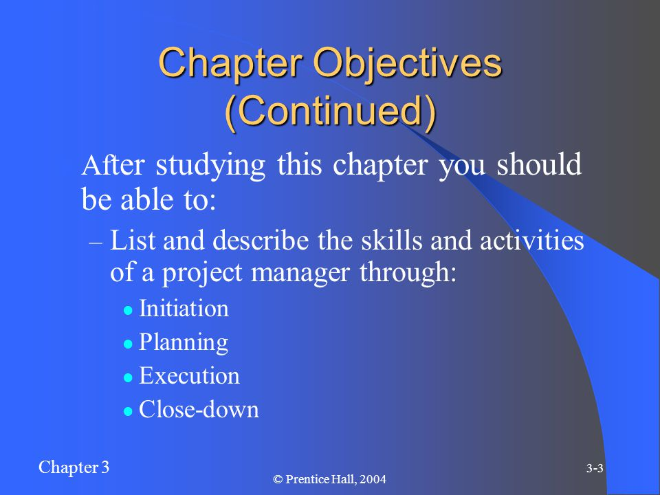 Chapter 3 3-4 © Prentice Hall, 2004 Chapter Objectives (Continued) Af ter studying this chapter you should be able to: – Explain critical path scheduling, Gantt charts, Network diagrams.