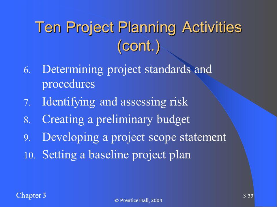 Chapter 3 3-33 © Prentice Hall, 2004 Ten Project Planning Activities (cont.) 6.