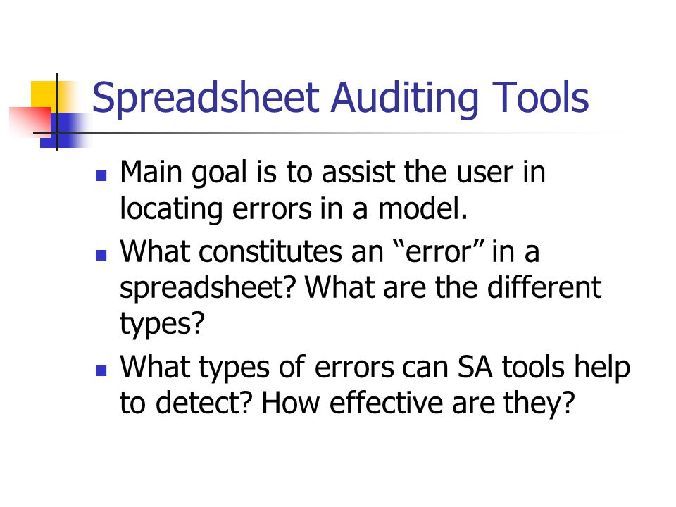 Spreadsheet Auditing Tools Main goal is to assist the user in locating errors in a model.