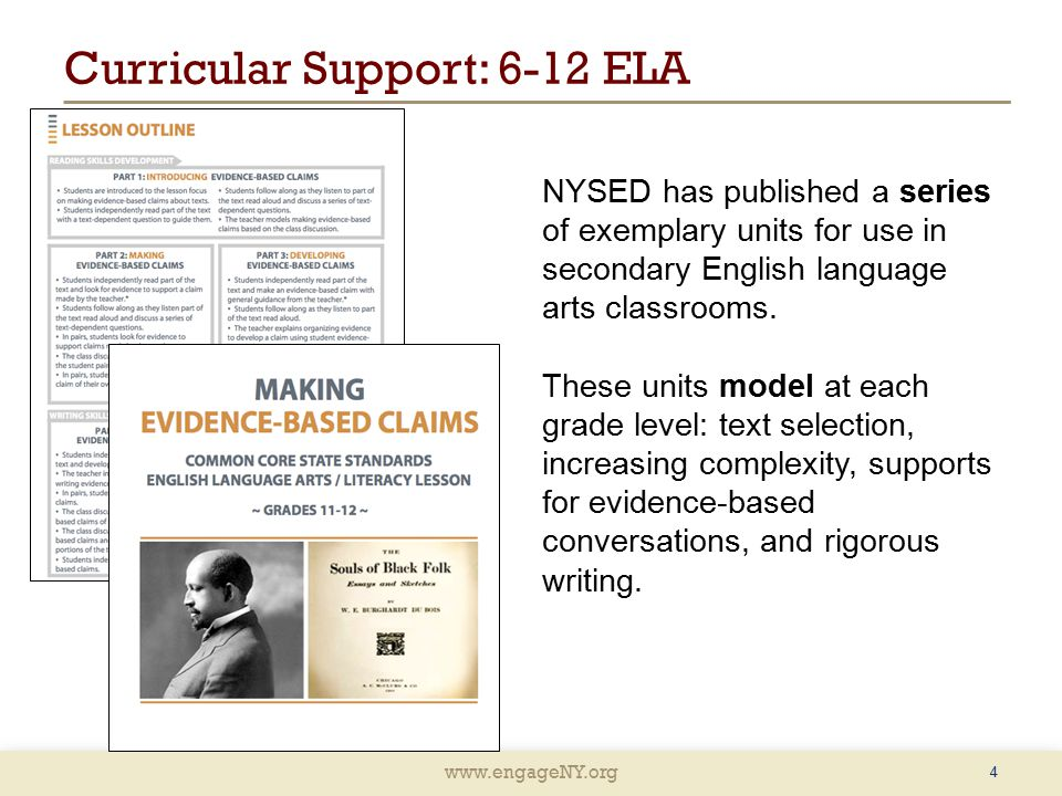 www.engageNY.org Curricular Support: 6-12 ELA 4 NYSED has published a series of exemplary units for use in secondary English language arts classrooms.