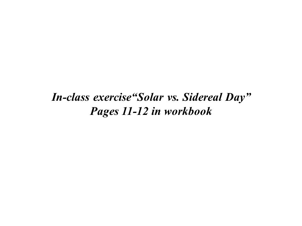 """In-class exercise""""Solar vs. Sidereal Day"""" Pages 11-12 in workbook"""