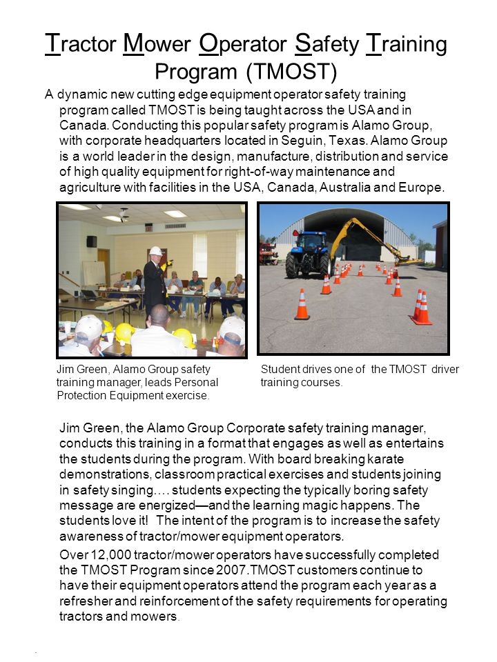 T ractor M ower O perator S afety T raining Program (TMOST) A dynamic new cutting edge equipment operator safety training program called TMOST is being taught across the USA and in Canada.