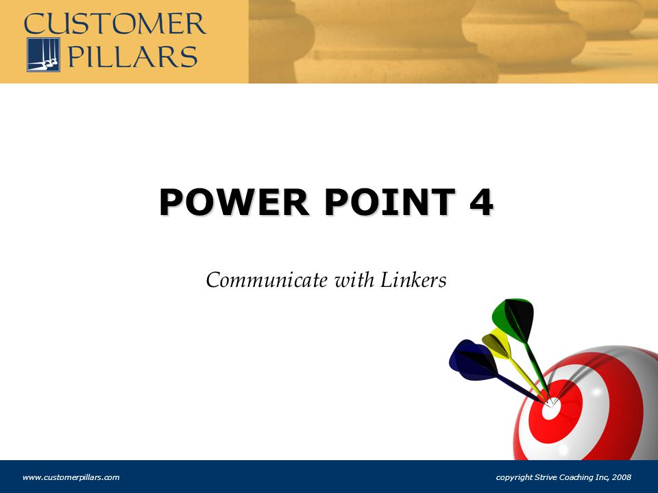 BULL'S EYE POINTS POINTS Let's brainstorm 20 different things you will walk away with from this PILLAR www.customerpillars.com copyright Strive Coaching Inc, 2008