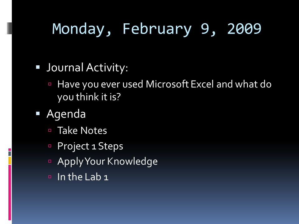 Monday, February 9, 2009  Journal Activity:  Have you ever used Microsoft Excel and what do you think it is.