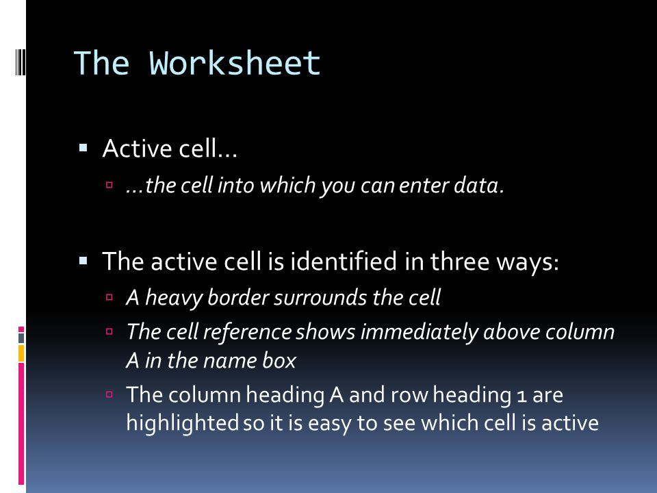 The Worksheet  Active cell…  …the cell into which you can enter data.