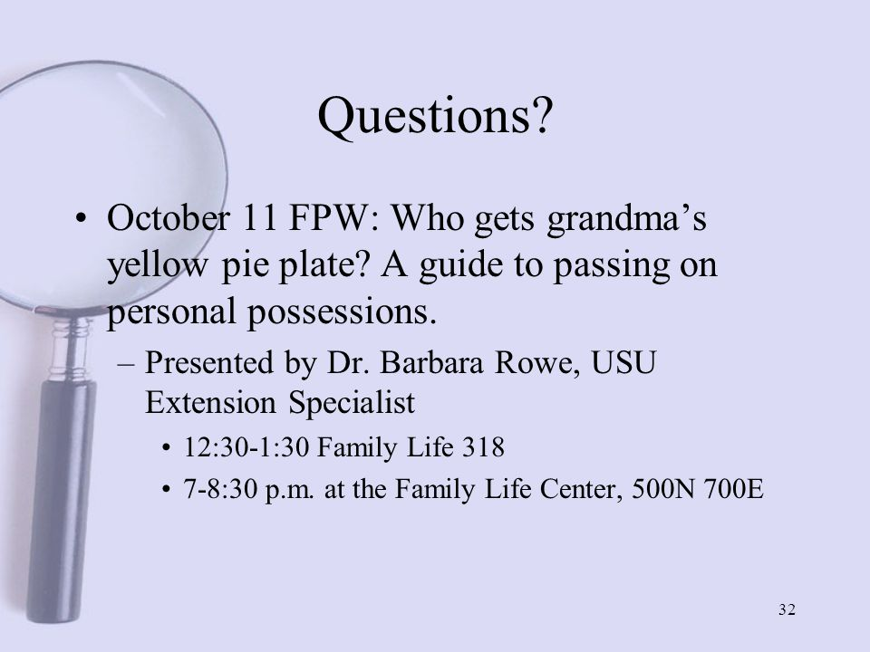 32 Questions. October 11 FPW: Who gets grandma's yellow pie plate.