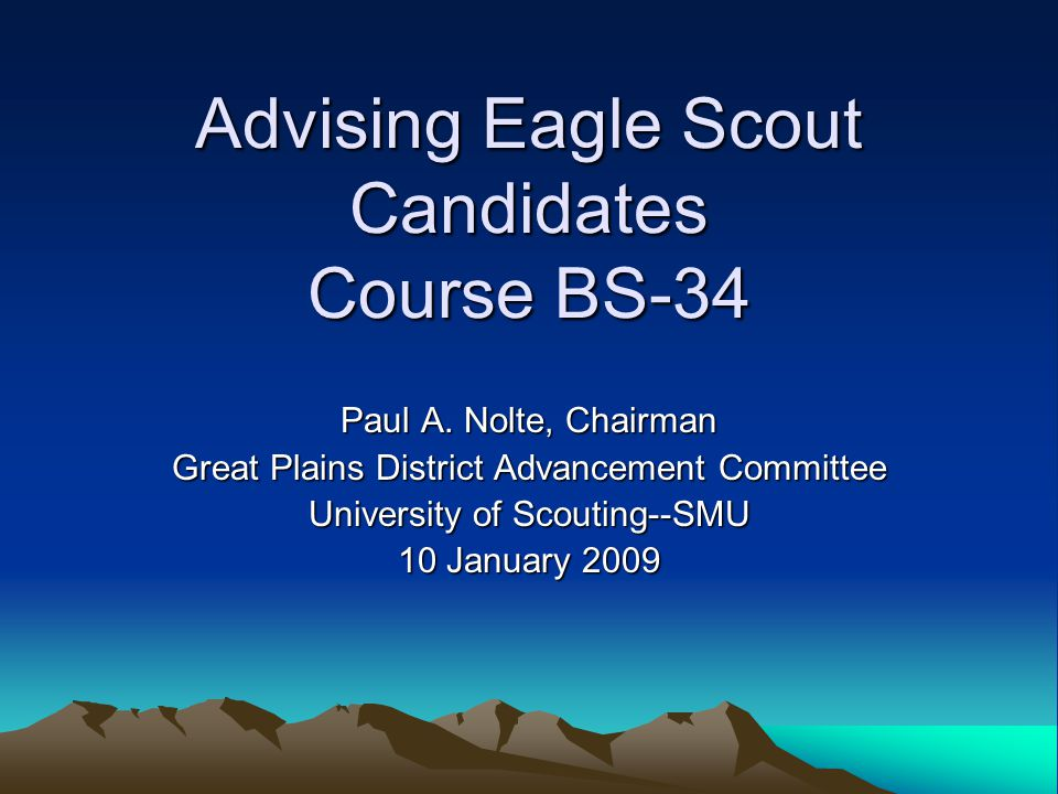 Advising Eagle Scout Candidates Course BS-34 Paul A.