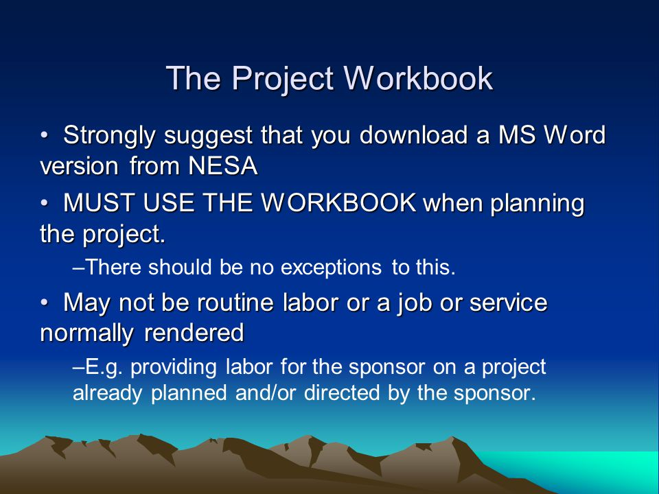The Project Workbook Strongly suggest that you download a MS Word version from NESA Strongly suggest that you download a MS Word version from NESA MUST USE THE WORKBOOK when planning the project.