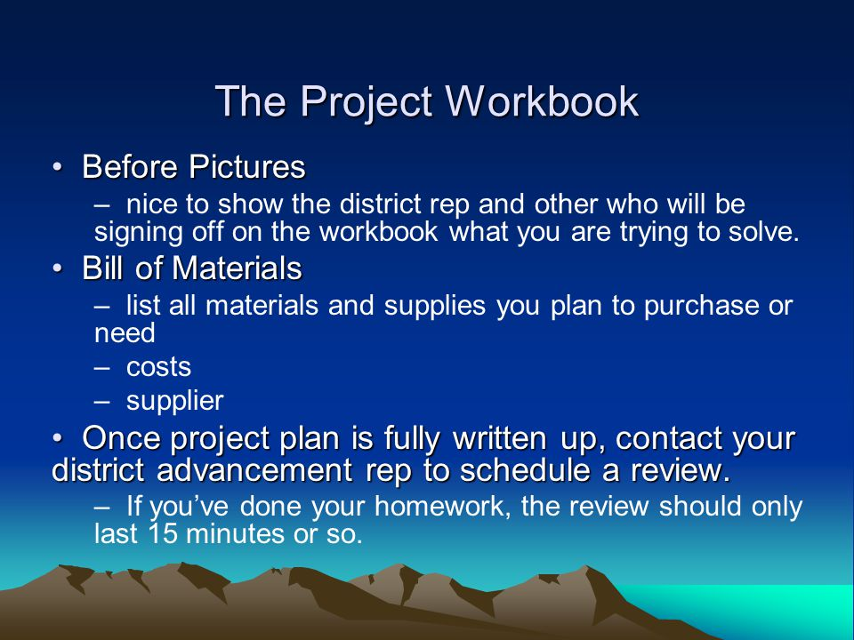The Project Workbook Before Pictures Before Pictures – nice to show the district rep and other who will be signing off on the workbook what you are trying to solve.