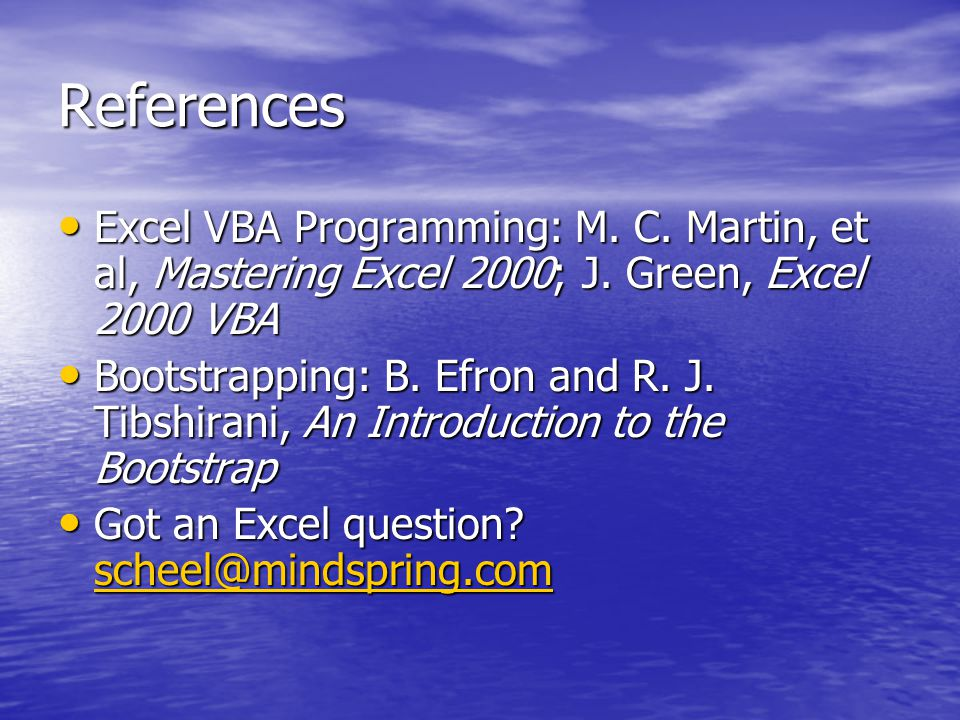 References Excel VBA Programming: M. C. Martin, et al, Mastering Excel 2000; J.