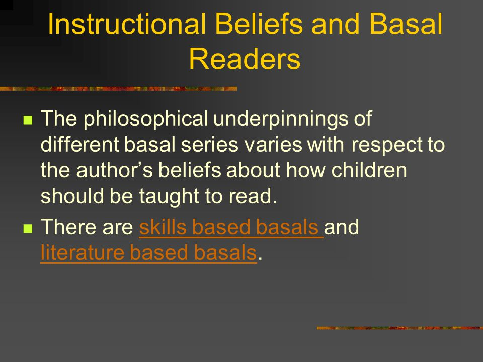 Organization of the Basal Designed to take students through a series of of books, experiences, and activities toward increasingly sophisticated readin