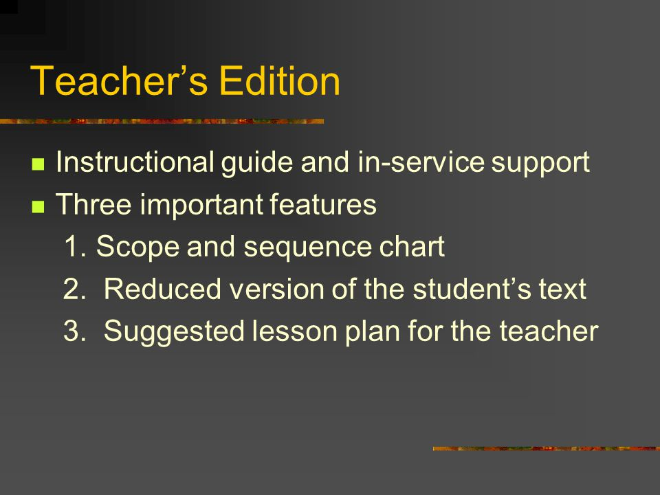 Anatomy of the Basal Reader Composed of a group of core materials 1.Student text 2.Teacher's edition 3.Students' and teacher's workbooks 4. Supplement