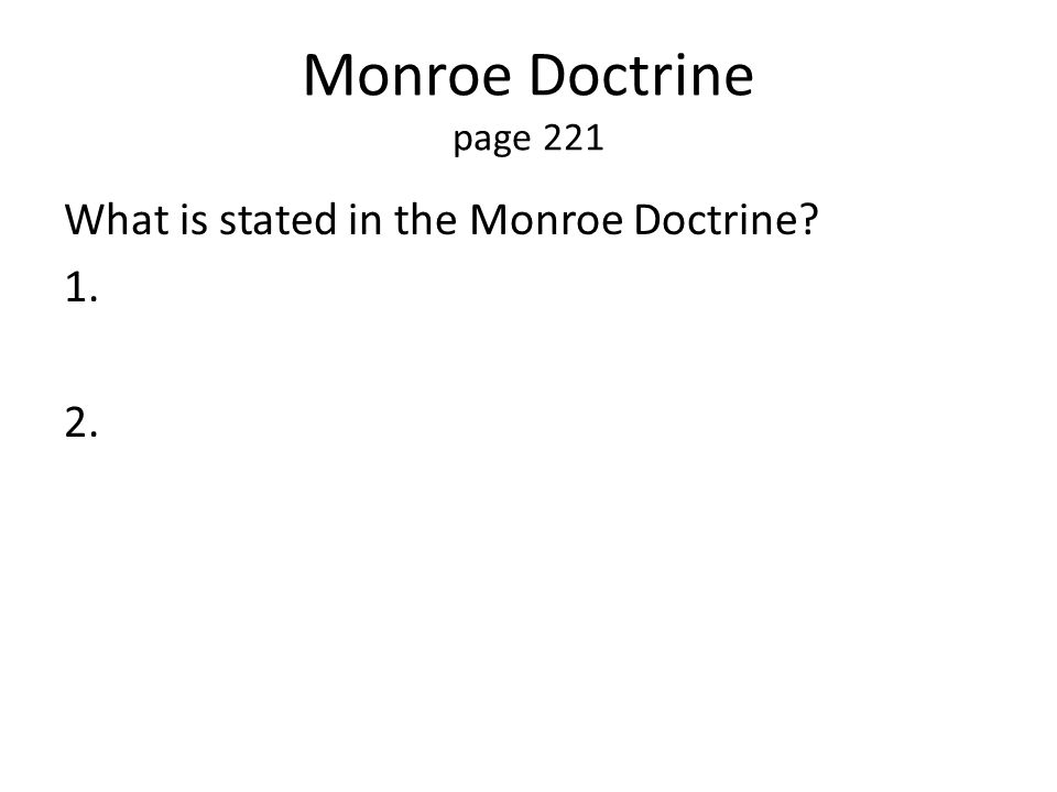 Monroe Doctrine page 221 What is stated in the Monroe Doctrine? 1. 2.