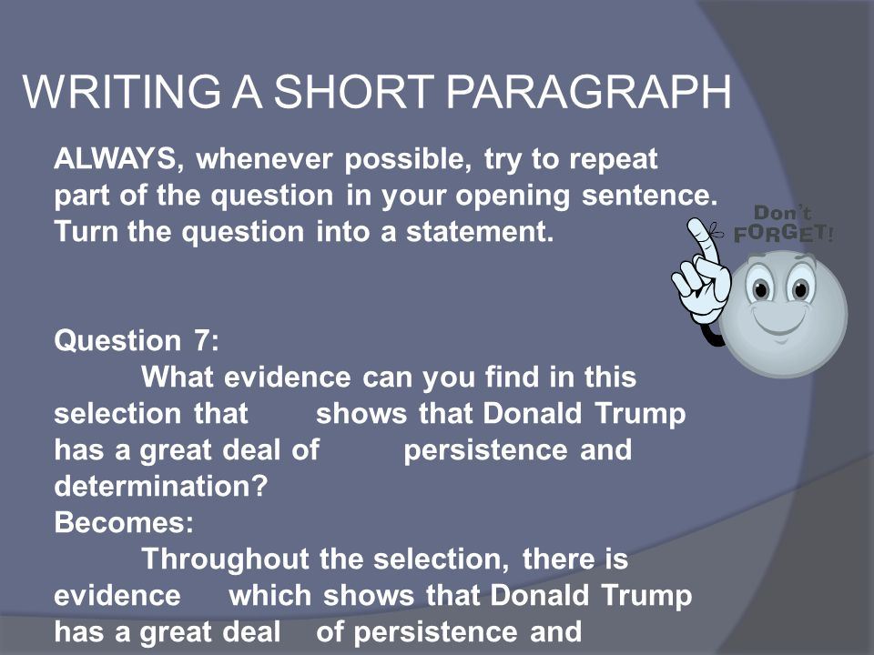 WRITING A SHORT PARAGRAPH ALWAYS, whenever possible, try to repeat part of the question in your opening sentence. Turn the question into a statement.