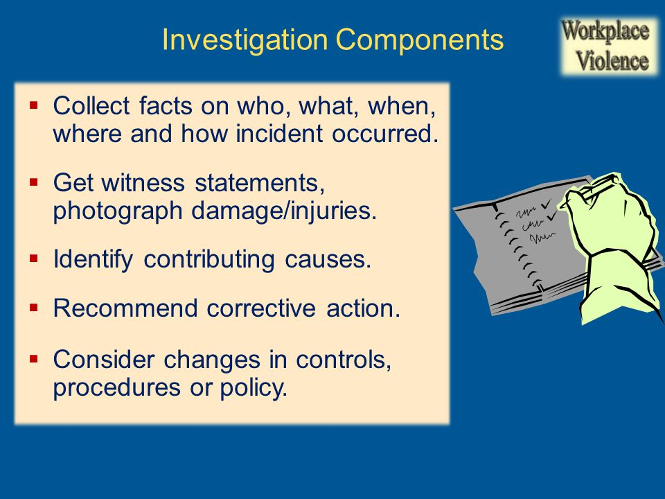  Management commitment and worker involvement  Worksite analysis  Hazard prevention and control  Safety & health training Four components of an effective workplace violence prevention program