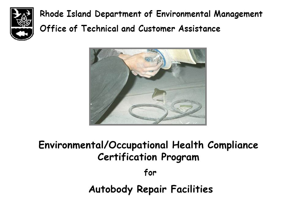 Rhode Island Department of Environmental Management Office of Technical and Customer Assistance Environmental/Occupational Health Compliance Certification Program for Autobody Repair Facilities