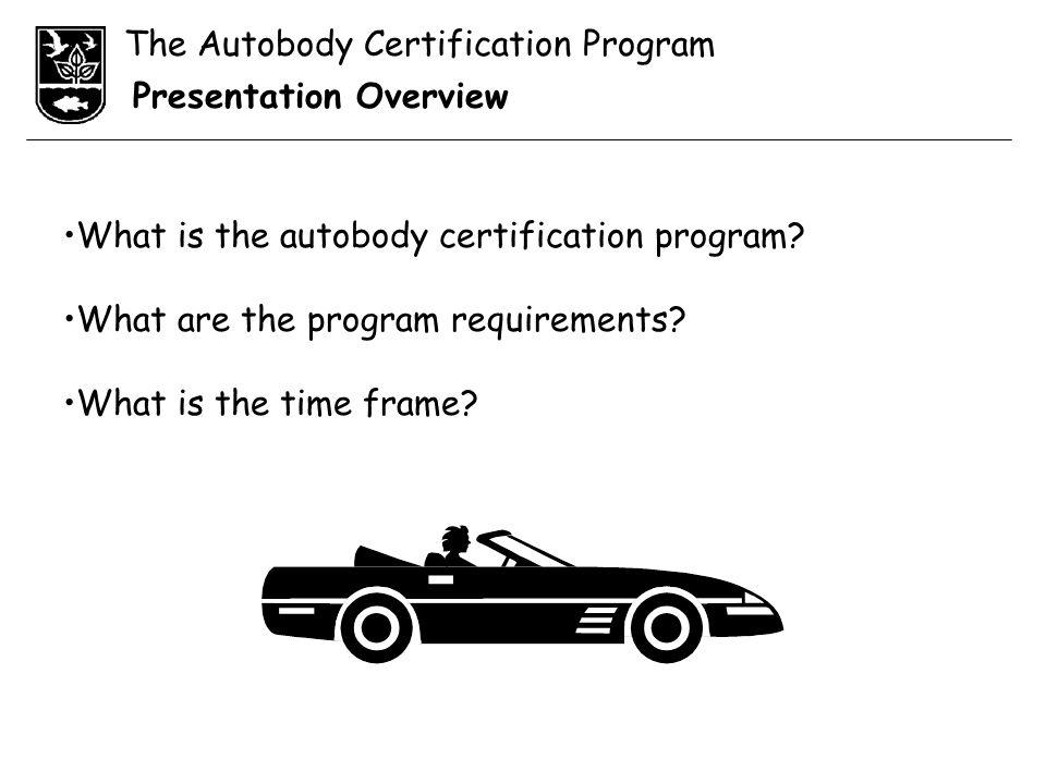 The Autobody Certification Program Presentation Overview What is the autobody certification program.