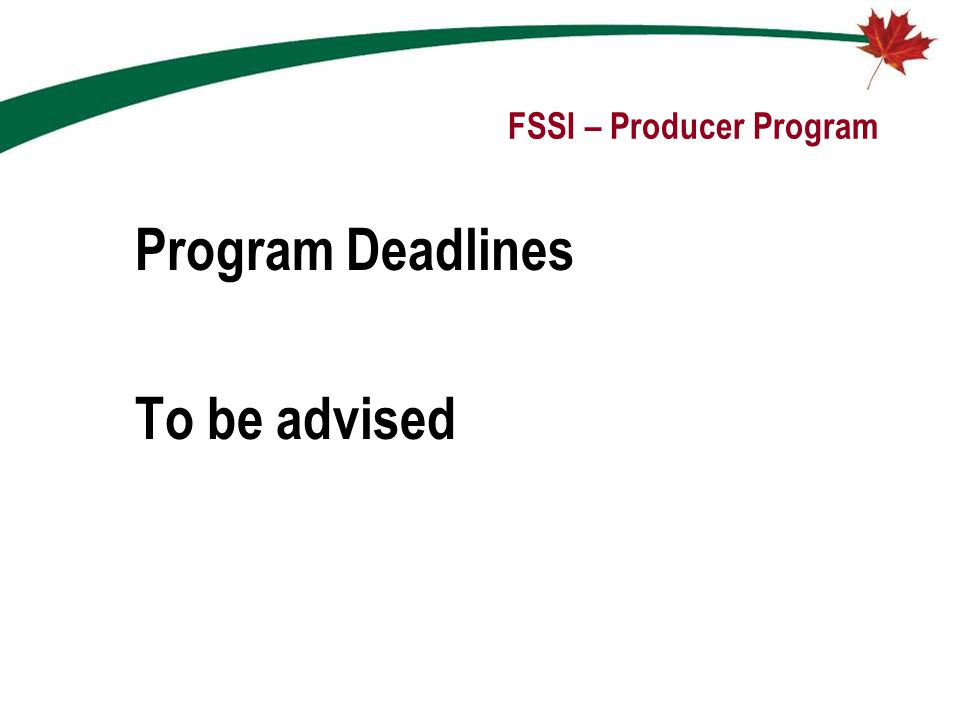FSSI – Producer Program Program Deadlines To be advised