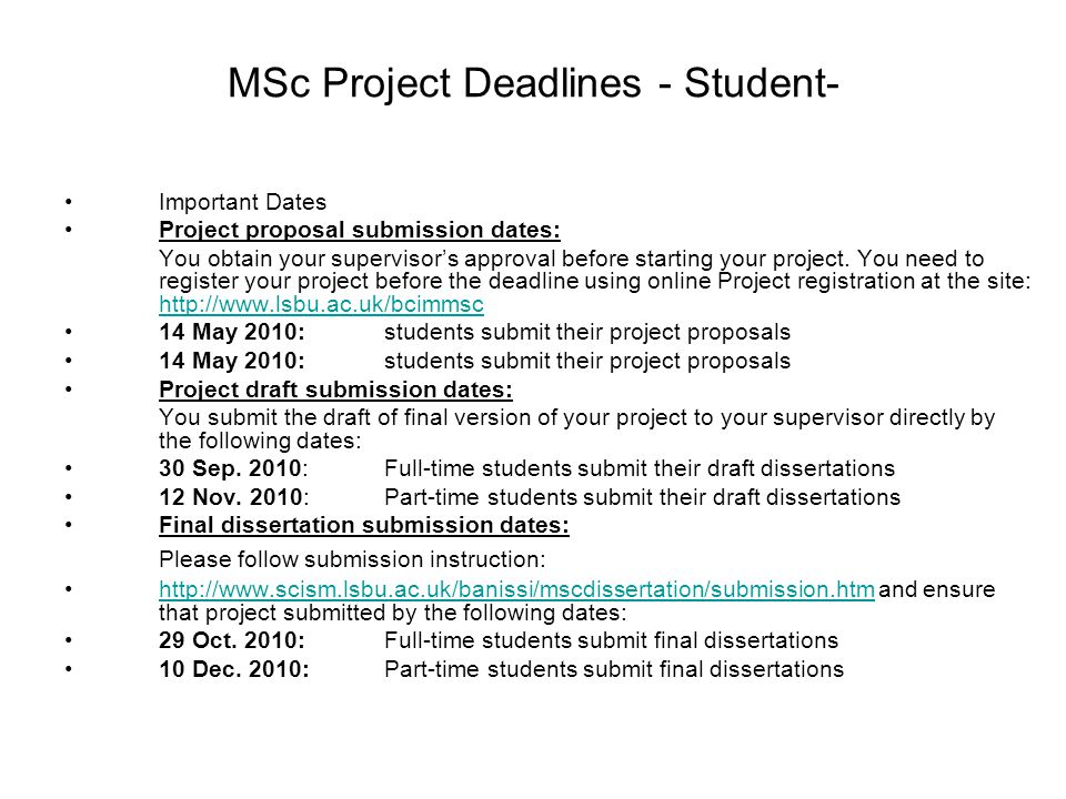 MSc Project Deadlines - Student- Important Dates Project proposal submission dates: You obtain your supervisor's approval before starting your project.