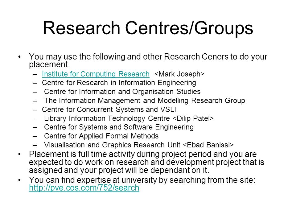 Research Centres/Groups You may use the following and other Research Ceners to do your placement.