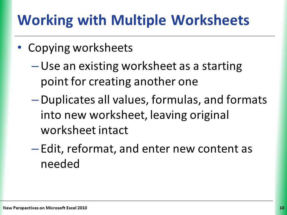 XP New Perspectives on Microsoft Excel 201010 Working with Multiple Worksheets Copying worksheets – Use an existing worksheet as a starting point for