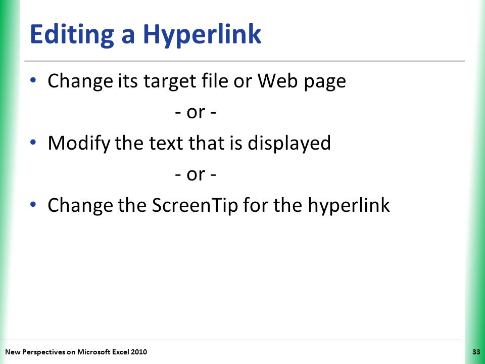 XP New Perspectives on Microsoft Excel 201033 Editing a Hyperlink Change its target file or Web page - or - Modify the text that is displayed - or - C