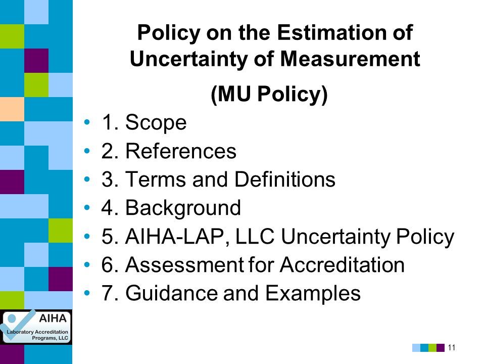 11 Policy on the Estimation of Uncertainty of Measurement (MU Policy) 1. Scope 2. References 3. Terms and Definitions 4. Background 5. AIHA-LAP, LLC U