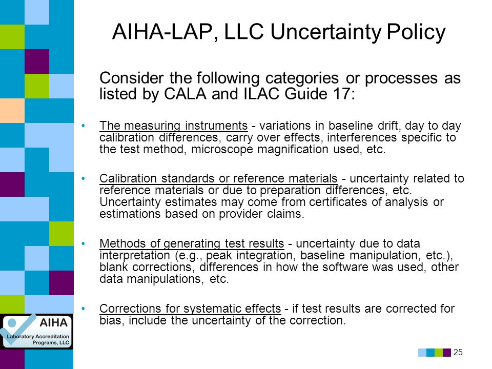 25 AIHA-LAP, LLC Uncertainty Policy Consider the following categories or processes as listed by CALA and ILAC Guide 17: The measuring instruments - va