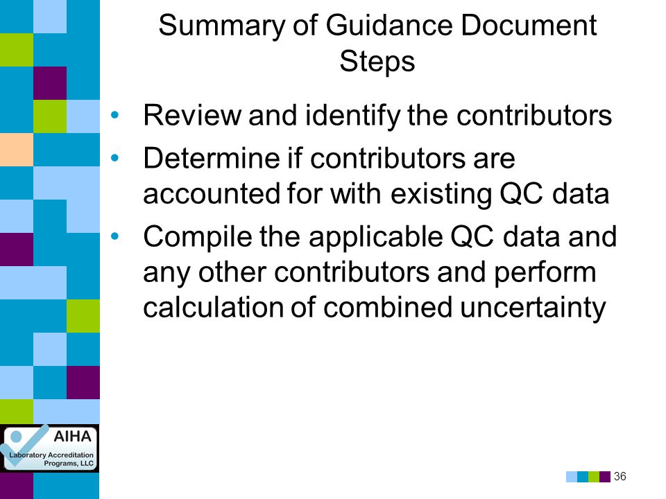 36 Summary of Guidance Document Steps Review and identify the contributors Determine if contributors are accounted for with existing QC data Compile t